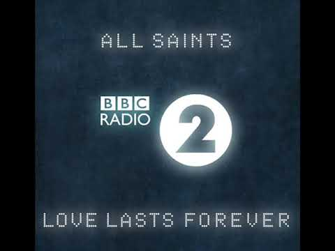 All Saints Love Lasts Forever BBC Radio 2