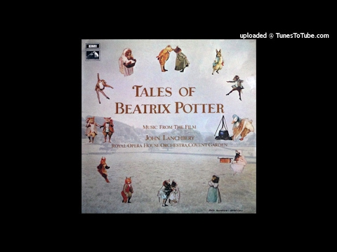 John Lanchbery (1923-2003) : Tales of Beatrix Potter, Selections from the ballet (1971) part one