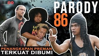 Download Video PARODY 86 | PENANGKAPAN PREMAN TERKUAT DI BUMI MP3 3GP MP4