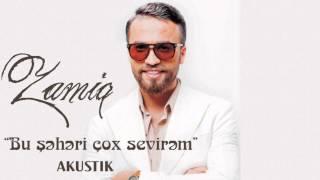 Zamiq Huseynov - Bu sheheri cox sevirem AKUSTIK