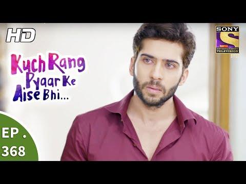 Download Kuch Rang Pyar Ke Aise Bhi - कुछ रंग प्यार के ऐसे भी - Ep 368 - 27th July, 2017 HD Mp4 3GP Video and MP3