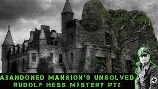 Abandoned Mansion's Unsolved Rudolf Hess Nazi Mysteries Part 2