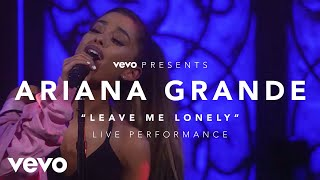 Ariana Grande - Leave Me Lonely (Live)
