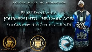 Priest Danyaahla | Journey Into The Dark Ages | 5th Century-15th Century C.E.(A.D.)