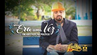 image of ERA UMA VEZ / UM ABESTADO NA POLÍTICA / TIRULLIPA /  Kell Smith