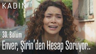 Video Enver, Şirin'den hesap soruyor.. - Kadın 30. Bölüm MP3, 3GP, MP4, WEBM, AVI, FLV Agustus 2018