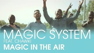 Video MAGIC SYSTEM - Magic In The Air Feat. Chawki [Clip Officiel] MP3, 3GP, MP4, WEBM, AVI, FLV Juni 2018