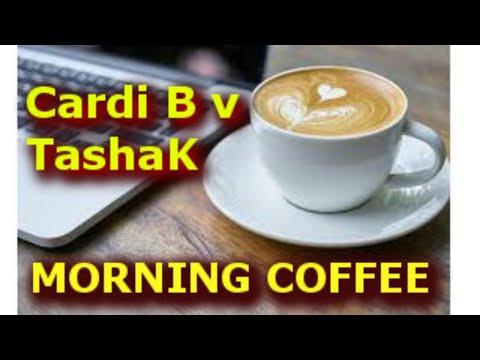 Morning Coffee : Cardi B v TashaK