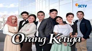 Highlight Orang Ketiga Episode 45-46 2018