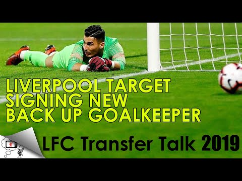 LIVERPOOL TARGET SIGNING NEW BACK UP GOALKEEPER | LFC Transfer Talk Summer 2019