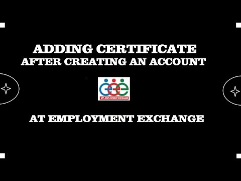 HOW CAN WE ADD CERTIFICATES IN TO EMPLOYMENT EXCHANGE