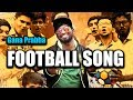 FOOTBALL SONG | 2017 | MUSIC VIDEO