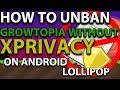 Growtopia | How To Unban Without XPrivacy On Android