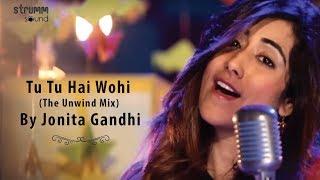 Nonton Tu Tu Hai Wohi  The Unwind Mix  By Jonita Gandhi Film Subtitle Indonesia Streaming Movie Download