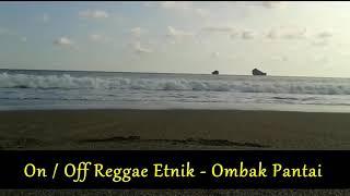 ON/OFF Ethnic Reggae - Ombak Pantai (Recording)
