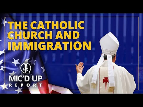 Mic'd Up Report — The Catholic Church and Immigration