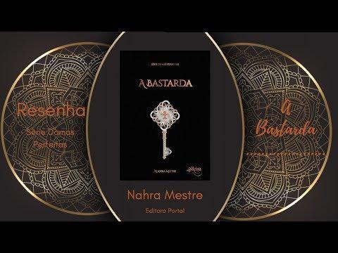 Resenha - A Bastarda: Série Damas Perfeitas - Livro 5 - Nahra Mestre.