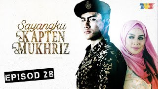 Video Sayangku Kapten Mukhriz | Episod 28 MP3, 3GP, MP4, WEBM, AVI, FLV Juni 2018