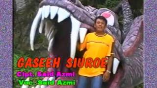 Video GASEH SIUROE - SAID AZMI (2001) MP3, 3GP, MP4, WEBM, AVI, FLV Agustus 2018