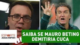 Comentarista Mauro Beting, da Rádio Jovem Pan, analisou o mau momento do Palmeiras e revelou se demitiria Cuca antes do...