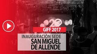 Algo de la Inauguración del GIFF 2017 en San Miguel de Allende