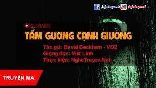 Truyện Ma: Tấm gương cạnh giường ngủ - Viết Linh (Live #2)