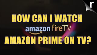Video How can I watch Amazon Prime on TV? MP3, 3GP, MP4, WEBM, AVI, FLV Oktober 2018