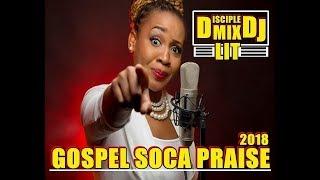 GOSPEL SOCA PRAISE 2018 DISCIPLEDJ MIX TRINIDAD BARBADOS CARIBBEAN AFRICA AFROBEAT WORLD