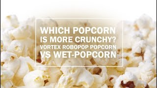 Which popcorn is more crunchy? Vortex Robopop® popcorn VS Wet-popcorn
