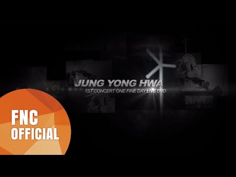 JUNG YONG HWA 1ST CONCERT ~ONE FINE DAY~ DVD SPOT VER2