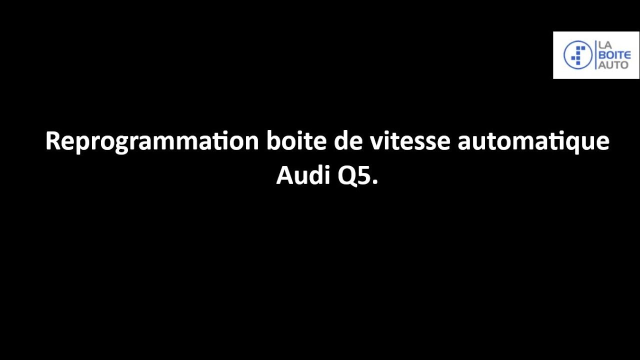 Ré adapation boite de vitesse automatique AUDI Q5