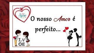 Mensagem de amor - O nosso amor é perfeito