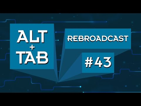 Alt+Tab #43 Rebroadcast with Special Guest Roman
