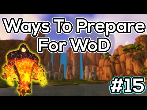 15 Ways To Prepare For Warlords of Draenor & Patch 6.0