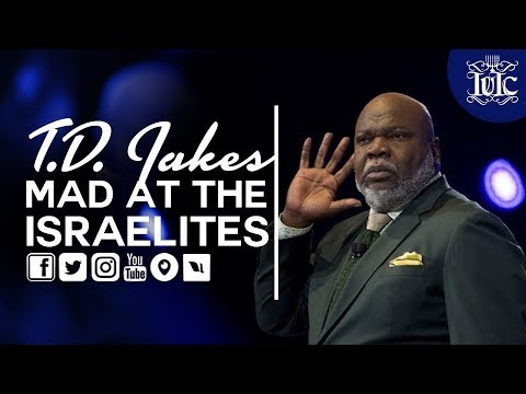 IUIC | TD JAKES MAD AT THE ISRAELITES