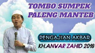 TOMBO SUMPEK PALENG MANTEB  !! Simak KH Anwar Zahid Terbaru April 2018