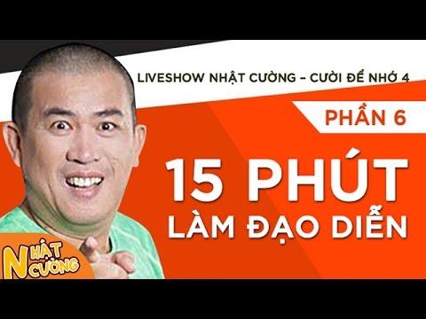 Liveshow Nhật Cường Cười Để Nhớ 4 - Phần 5 - 15 Phút Làm Đạo Diễn