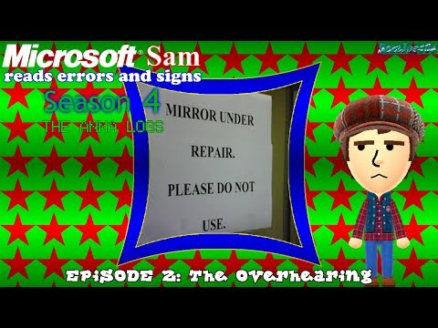Microsoft Sam reads errors and signs (S4E2): The Overhearing