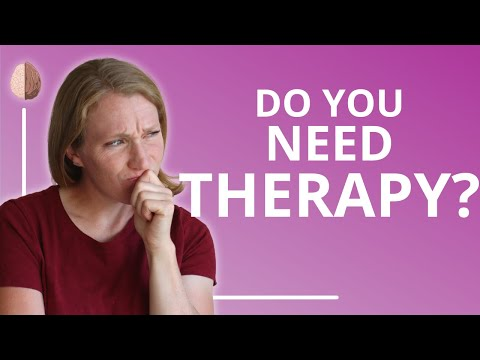 Do You Need Therapy? How to know if you need to see a therapist