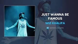 Wiz Khalifa - Just Wanna Be Famous (AUDIO)