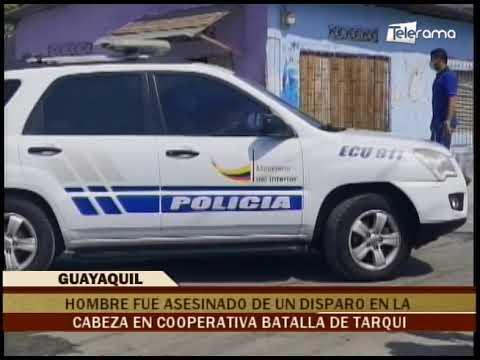 Hombre fue asesinado de un disparo en la cabeza en cooperativa Batalla de Tarqui