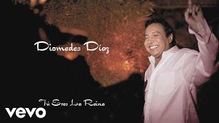 Diomedes Díaz - Tú Eres La Reina (Cover) (Audio)