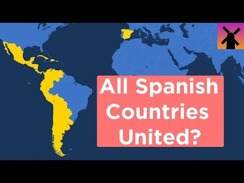 What If All Spanish Speaking Countries United Today?