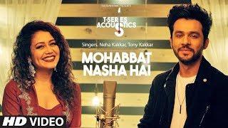 Download Lagu Mohabbat Nasha Hai | T-Series Acoustics | HATE STORY 4 | Neha Kakkar | Tony Kakkar | T-Series Mp3
