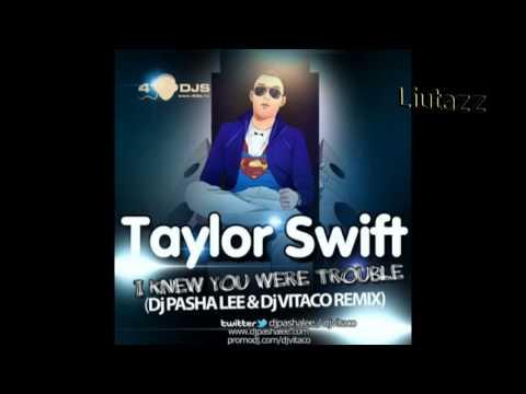 Taylor Swift -- I Knew You Were Trouble (DJ Pasha Lee & DJ Vitaco Remix)