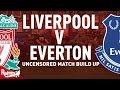 Liverpool v Everton | Uncensored Match Build Up ft. Toffee TV