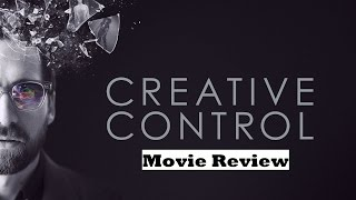 Creative Control (2016) Movie Review