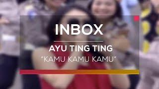 INBOX : Ayu Ting Ting - Kamu Kamu Kamu