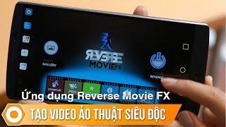 Reverse Movie Fx : Ứng dụng tạo video ảo thuật cực...