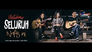Video Seluruh Nafas Ini Last Child  (cover) | bella MP3, 3GP, MP4, WEBM, AVI, FLV Oktober 2018